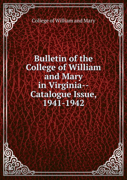 College of William and Mary Bulletin of the College of William and Mary in Virginia-Catalogue Issue, 1941-1942 william faulkner novels 1942 54