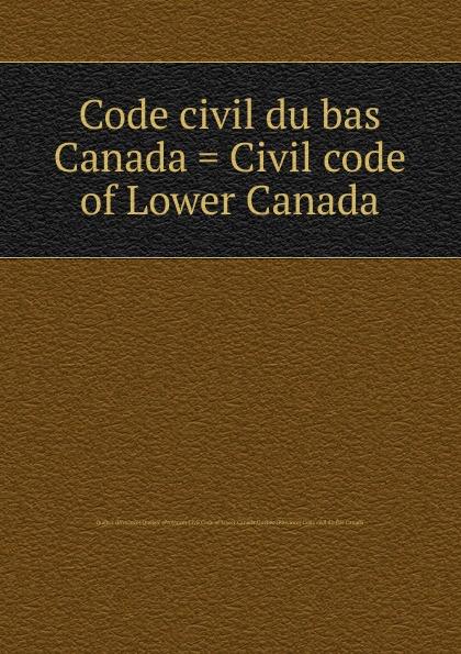 Province Code civil du bas Canada. Civil code of Lower Canada женский пуховик canada brand whistler parka canada