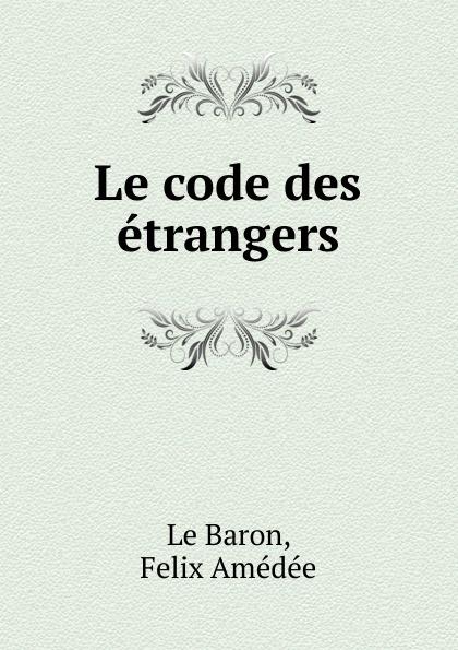 Фото - Felix Amédée le Baron Le code des etrangers рюкзак code code co073bwbyzk6