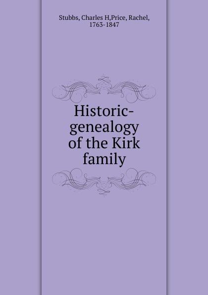 Roger Kirk Historic-genealogy of the Kirk family