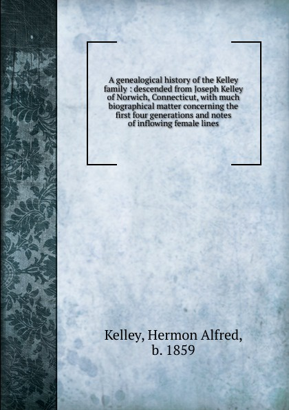 Hermon Alfred Kelley A genealogical history of the family