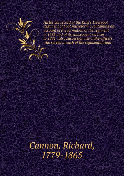 Cannon Richard Historical record of the King.s Liverpool Regiment of Foot microform cannon richard historical record of the ninth or the east norfolk regiment of foot microform