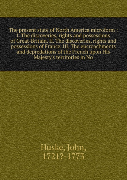 John Huske The present state of North America microform joseph lowe the present state of england