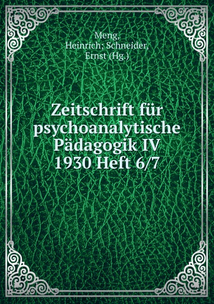 Heinrich Schneider Meng Zeitschrift fur psychoanalytische Padagogik IV 1930 Heft 6 heinrich schneider meng zeitschrift fur psychoanalytische padagogik iv 1930 heft 8