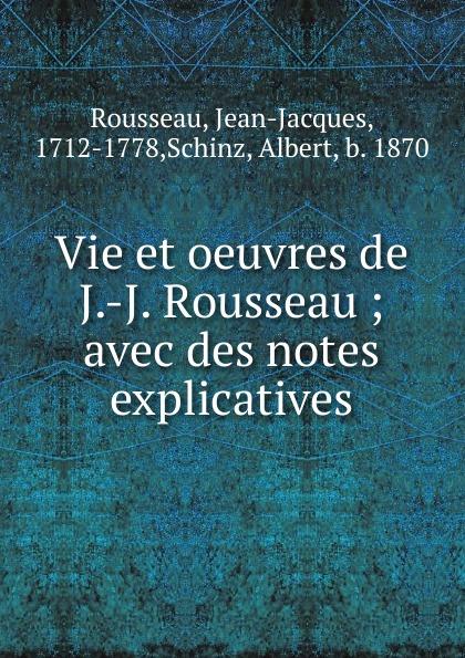 Albert Schinz Vie et oeuvres de J.-J. Rousseau philosophischen fakultat beitrage psychologie j j rousseau s german edition