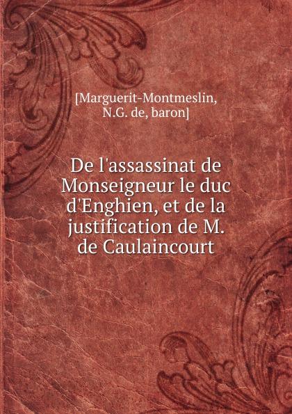 N.G. de Marguerit-Montmeslin De l.assassinat de Monseigneur le duc d.Enghien n g de marguerit montmeslin de l assassinat de monseigneur le duc d enghien