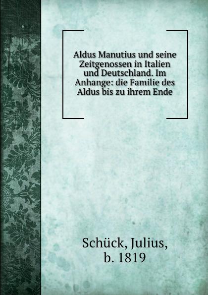 Julius Schück Aldus Manutius und seine Zeitgenossen in Italien und Deutschland julius schück aldus manutius und seine zeitgenossen in italien und deutschland