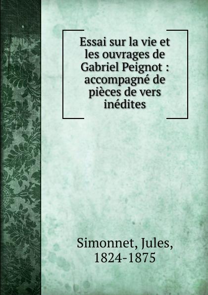 Jules Simonnet Essai sur la vie et les ouvrages de Gabriel Peignot gabriel peignot dictionnaire raisonnée de bibliologie t 1 a m