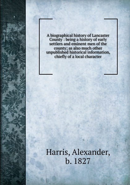 Alexander Harris A biographical history of Lancaster County alexander m clayton centennial address on the history of marshall county