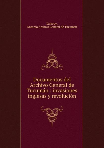 Antonio Larrouy Documentos del Archivo General de Tucuman juan martín de pueyrredón documentos del archivo de pueyrredon tom 3