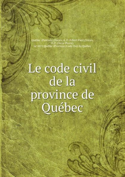 Фото - O.P. Dorais & A. P. Dorais Le code civil de la province de Quebec рюкзак code code co073bwbyzk6