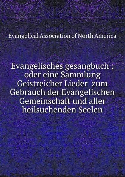 Фото - Heinrich Fischer Evangelisches gesangbuch. oder, Eine Sammlung Geistreicher Lieder zum Gebrauch der Evangelischen Gemeinschaft und aller heilsuchenden Seelen tote seelen