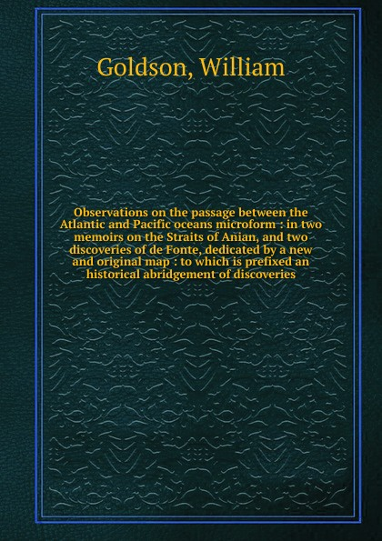 William Goldson Observations on the passage between the Atlantic and Pacific oceans microform недорго, оригинальная цена
