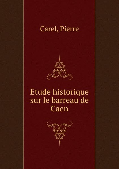 Pierre Carel Etude historique sur le barreau de Caen lille losc sm caen