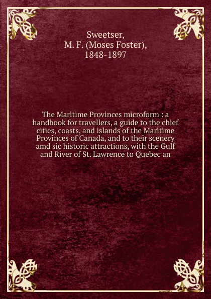 M. F. Sweetser The Maritime Provinces microform robert walter stuart mackay the traveller s guide to the river st lawrence and lake ontario microform