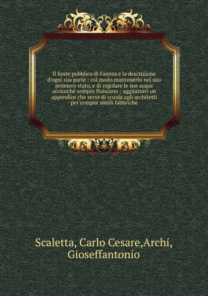 Carlo Cesare Scaletta Il fonte pubblico di Faenza