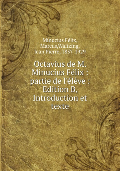 J. P. Waltzing Octavius de M. Minucius Felix j p waltzing octavius de m minucius felix