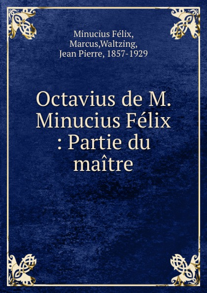 Minucius Félix Octavius j p waltzing octavius de m minucius felix