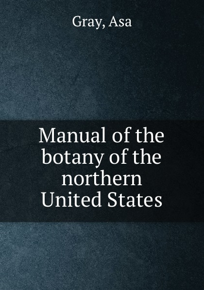 Asa Gray Manual of the botany of the northern United States недорого