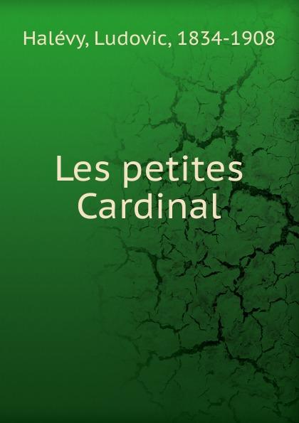 Ludovic Halévy Les petites Cardinal цены онлайн