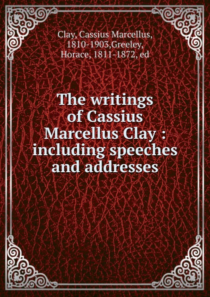 Cassius Marcellus Clay, Horace Greeley The writings цена