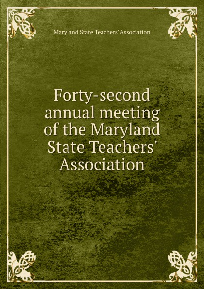Maryland State Teachers' Association Forty-second annual meeting of the Maryland State Teachers. Association maryland mapping agency second report of maryland mapping agency