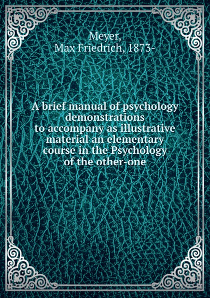 Max Friedrich Meyer A brief manual of psychology demonstrations to accompany as illustrative material an elementary course in the Psychology of the other-one недорго, оригинальная цена