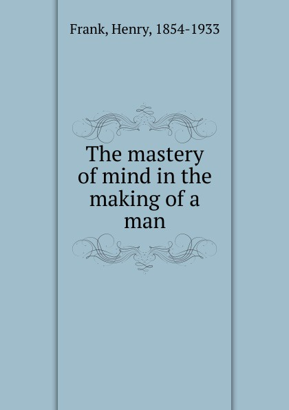 Henry Frank The mastery of mind in the making of a man keyboard mastery