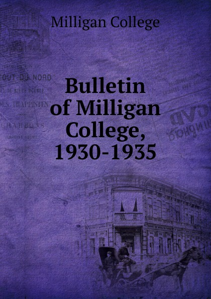Milligan College Bulletin of Milligan College, 1930-1935 remembering spike milligan