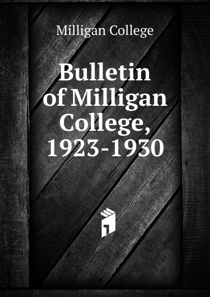 Milligan College Bulletin of Milligan College, 1923-1930 remembering spike milligan