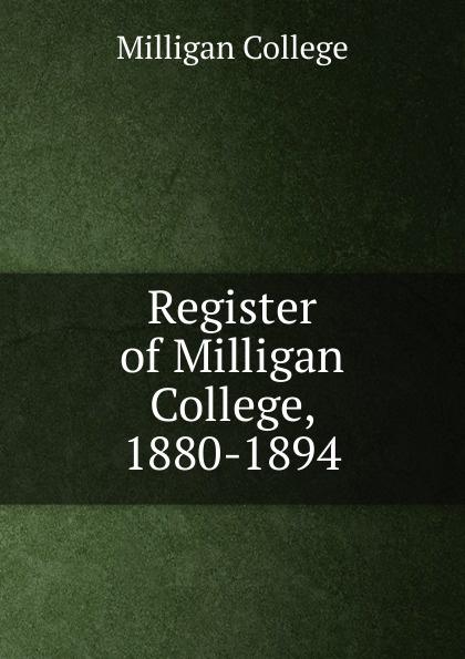 Milligan College Register. Session 1880-1894 remembering spike milligan