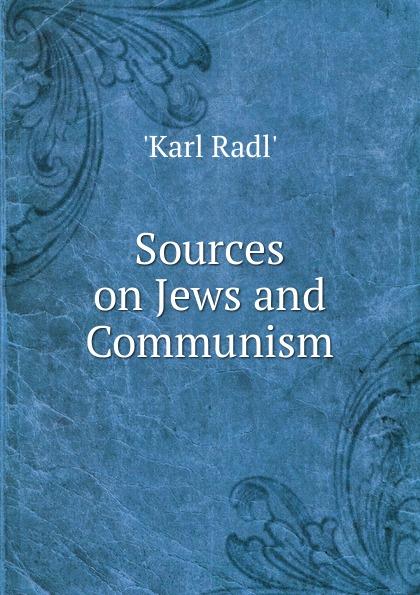 Karl Radl' Sources on Jews and Communism brown william montgomery communism and christianism