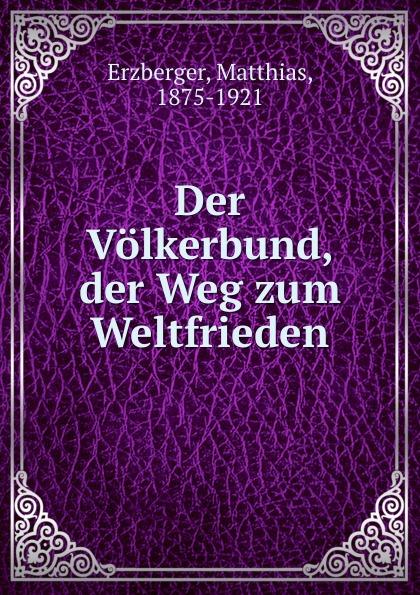 Matthias Erzberger Der Volkerbund. der Weg zum Weltfrieden peter püschel der lange weg zum seelenfrieden