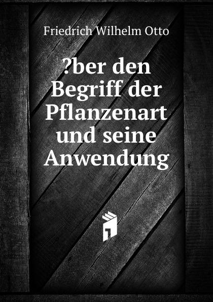 Friedrich Wilhelm Otto .ber den Begriff der Pflanzenart und seine Anwendung hermann kirchhoff otto weddigen und seine waffe
