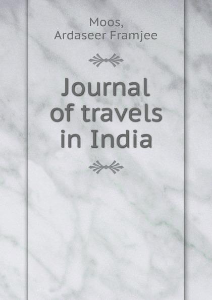 Ardaseer Framjee Moos Journal of travels in India. Volume 1 william hodges travels in india