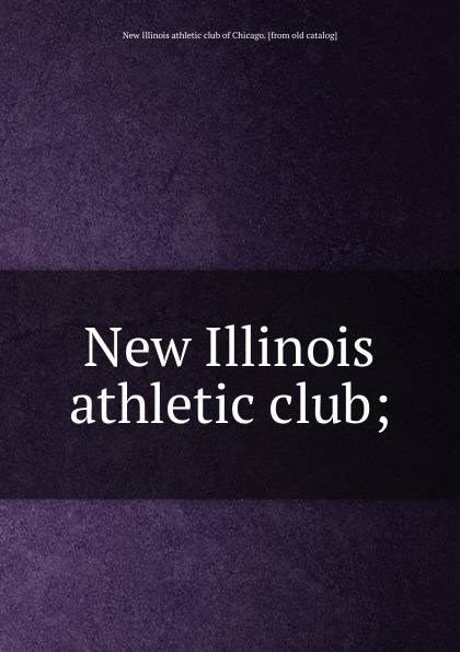 New Illinois athletic club of Chicago New Illinois athletic club