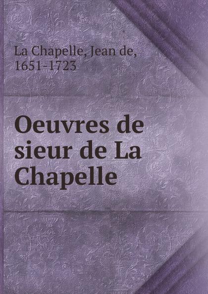 Jean de La Chapelle Oeuvres de sieur de La Chapelle. 1 vincent la chapelle le ventriloque p 1