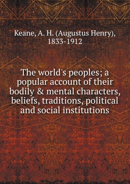 A. H. Keane The world.s peoples