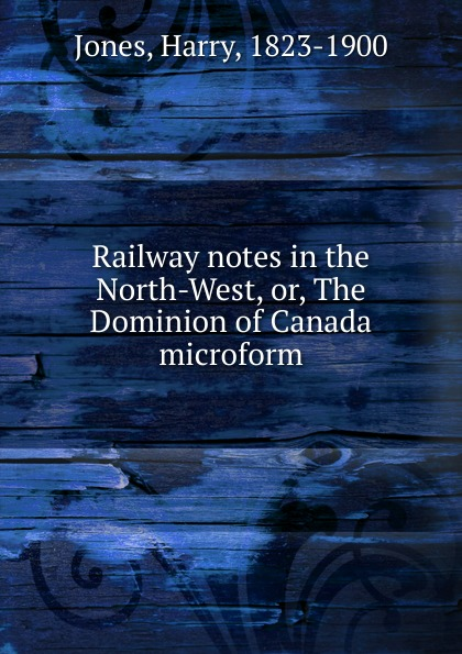 Harry Jones Railway notes in the North-West. Or, The Dominion of Canada detlef jens north west spain cruising companion
