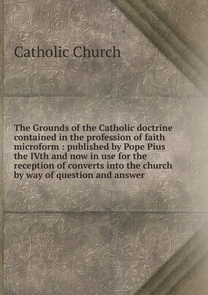 Catholic Church The Grounds of the Catholic doctrine contained in the profession of faith microform kevin j vanhoozer faith speaking understanding performing the drama of doctrine