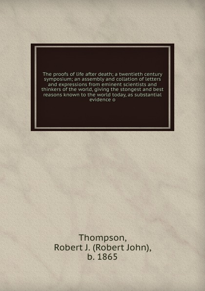 Robert John Thompson The proofs of life after death robert j harris leonardo and the death machine