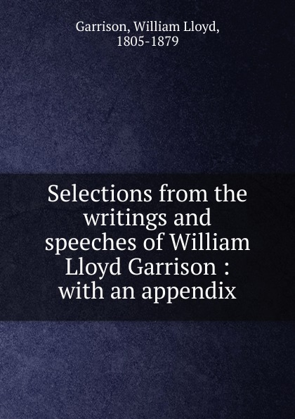 Garrison William Lloyd Selections from the writings and speeches недорго, оригинальная цена