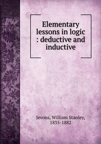 William Stanley Jevons Elementary lessons in logic logic london