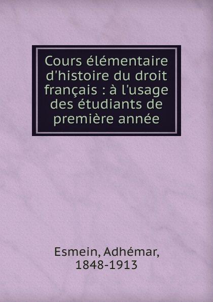 Adhémar Esmein Cours elementaire d.histoire du droit francais adhémar esmein cours elementaire d histoire du droit francais