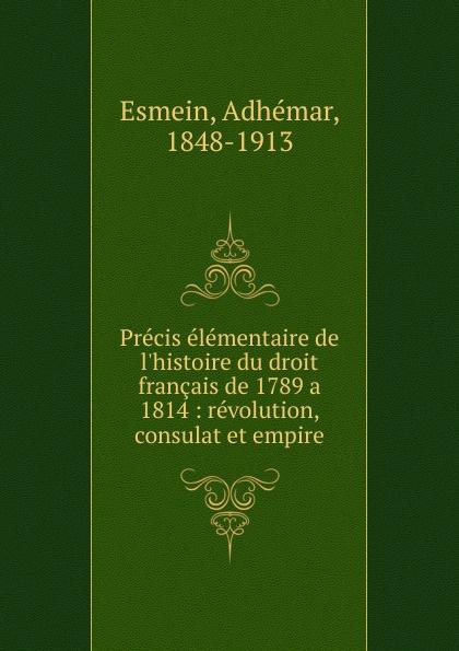 Adhémar Esmein Precis elementaire de l.histoire du droit francais de 1789 a 1814 marcel moye precis elementaire de droit public francais