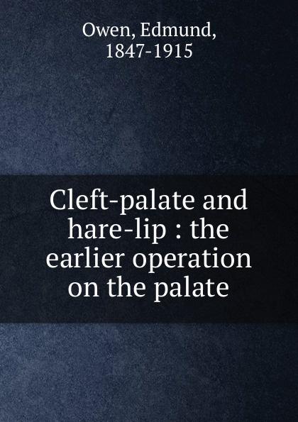 Edmund Owen Cleft-palate and hare-lip growth in cleft lip and palate subjects