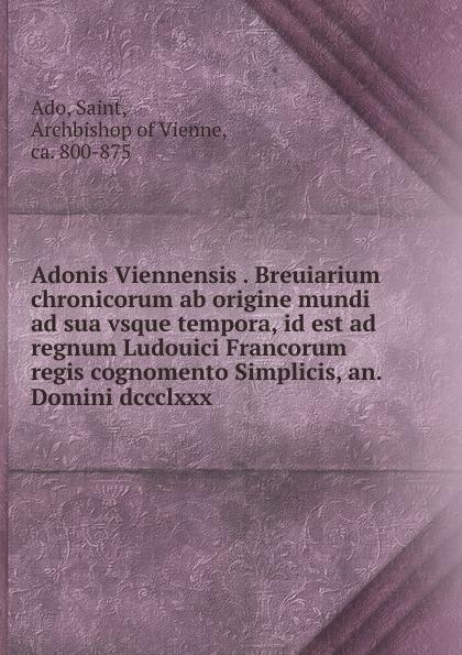Saint Ado Adonis Viennensis Breuiarium chronicorum ab origine mundi ad sua vsque tempora, id est ad regnum Ludouici Francorum regis cognomento Simplicis, an. Domini dccclxxx g chant in nativitate domini ad missam in nocte