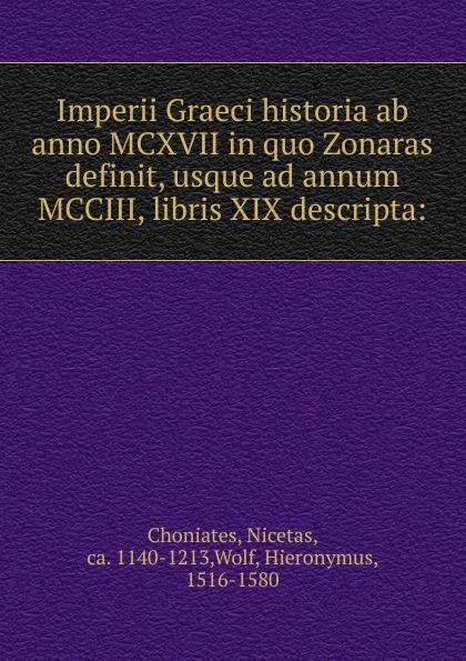 Nicetas Choniates Imperii Graeci historia ab anno MCXVII in quo Zonaras definit, usque ad annum MCCIII, libris XIX descripta цены