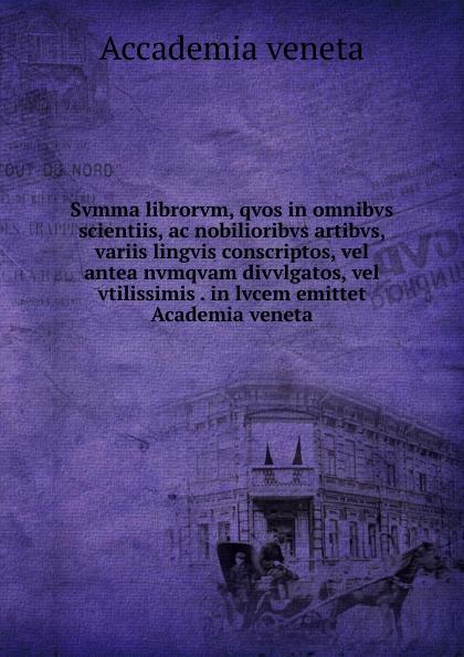Academia Veneta Summa librorum, quos in omnibus scientiis, ac nobilioribus artibus women in academia