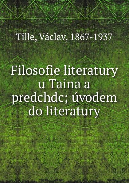 Vaclav Tille Filosofie literatury u Taina a predchdc